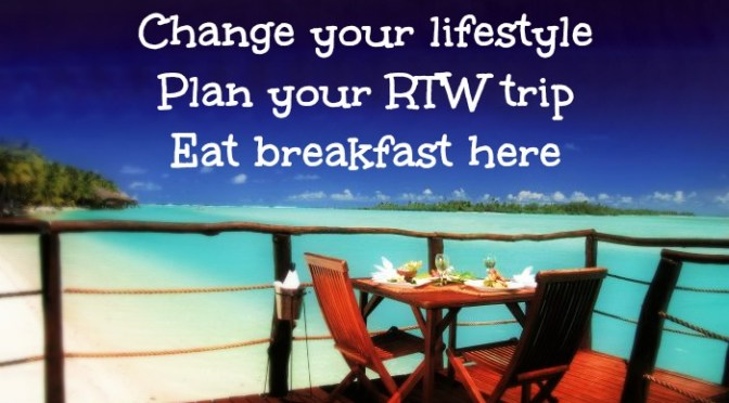 Takeaways to Breakaway – Take a RTW trip to save money