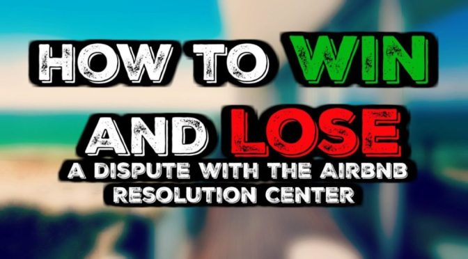 How to win AND lose a dispute with the Airbnb Resolution Center