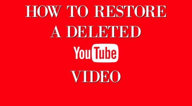 HOW TO RESTORE A DELETED YOUTUBE VIDEO IN 5 EASY STEPS