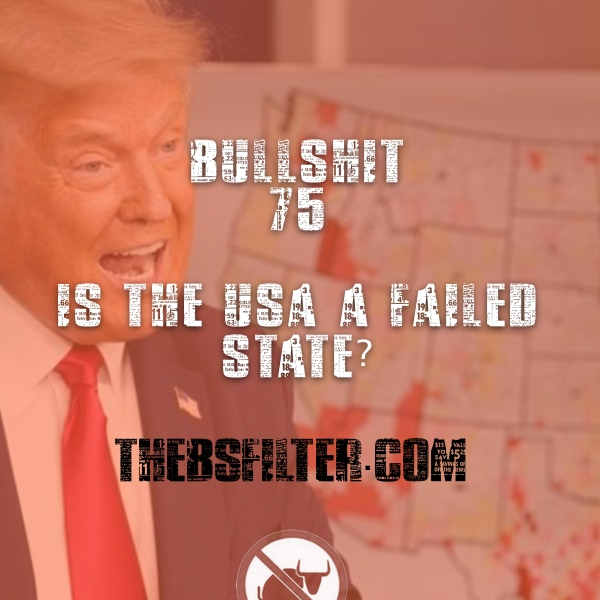BFTN 75 – Is The USA a Failed State?