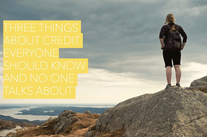 Three Things About Credit Everyone Should Know and No One Talks About