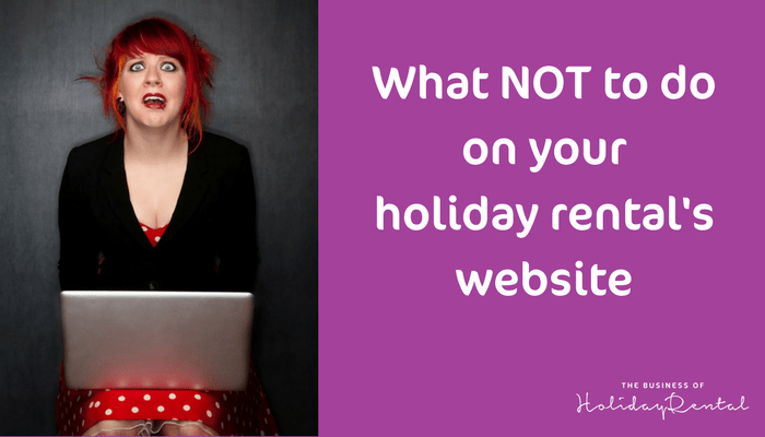 What Not To Do On Your Holiday Rental Website