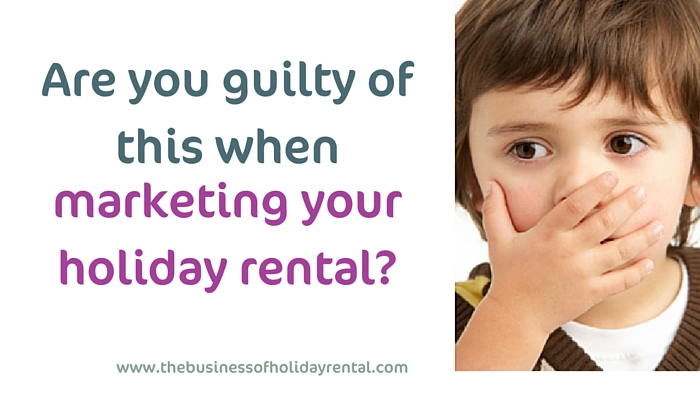 How to market your holiday rental. Are you guilty of this?