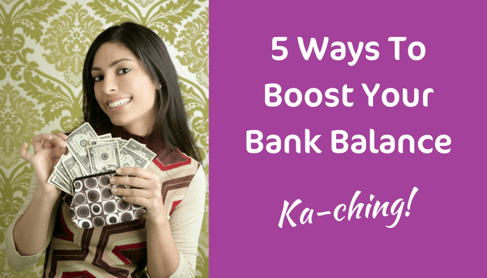 5 Ways To Boost Your Bank Balance