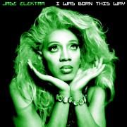 Jade Elektra - I Was Born This Way