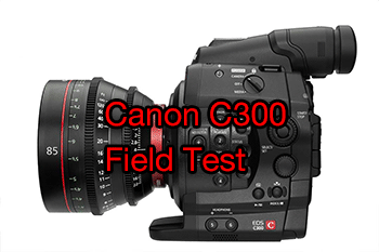 Canon C300: Field Test