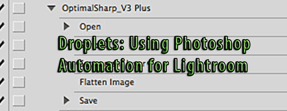 Droplets -  Using Photoshop Automation for Lightroom