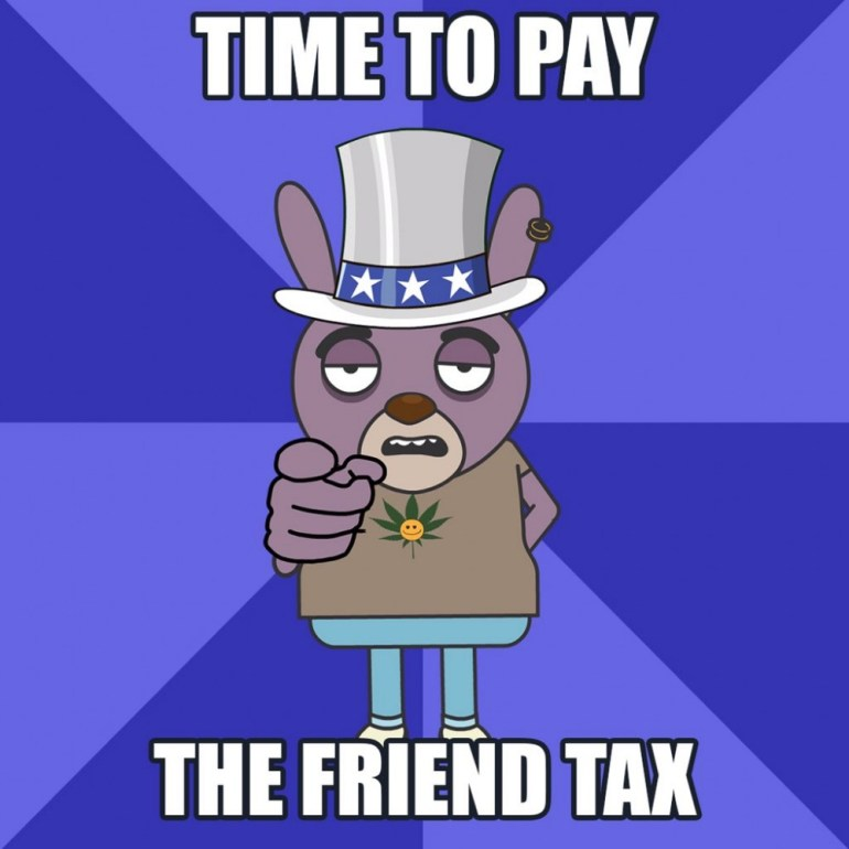 """Dingus """"Time To Pay The Friend Tax"""" Poster"""