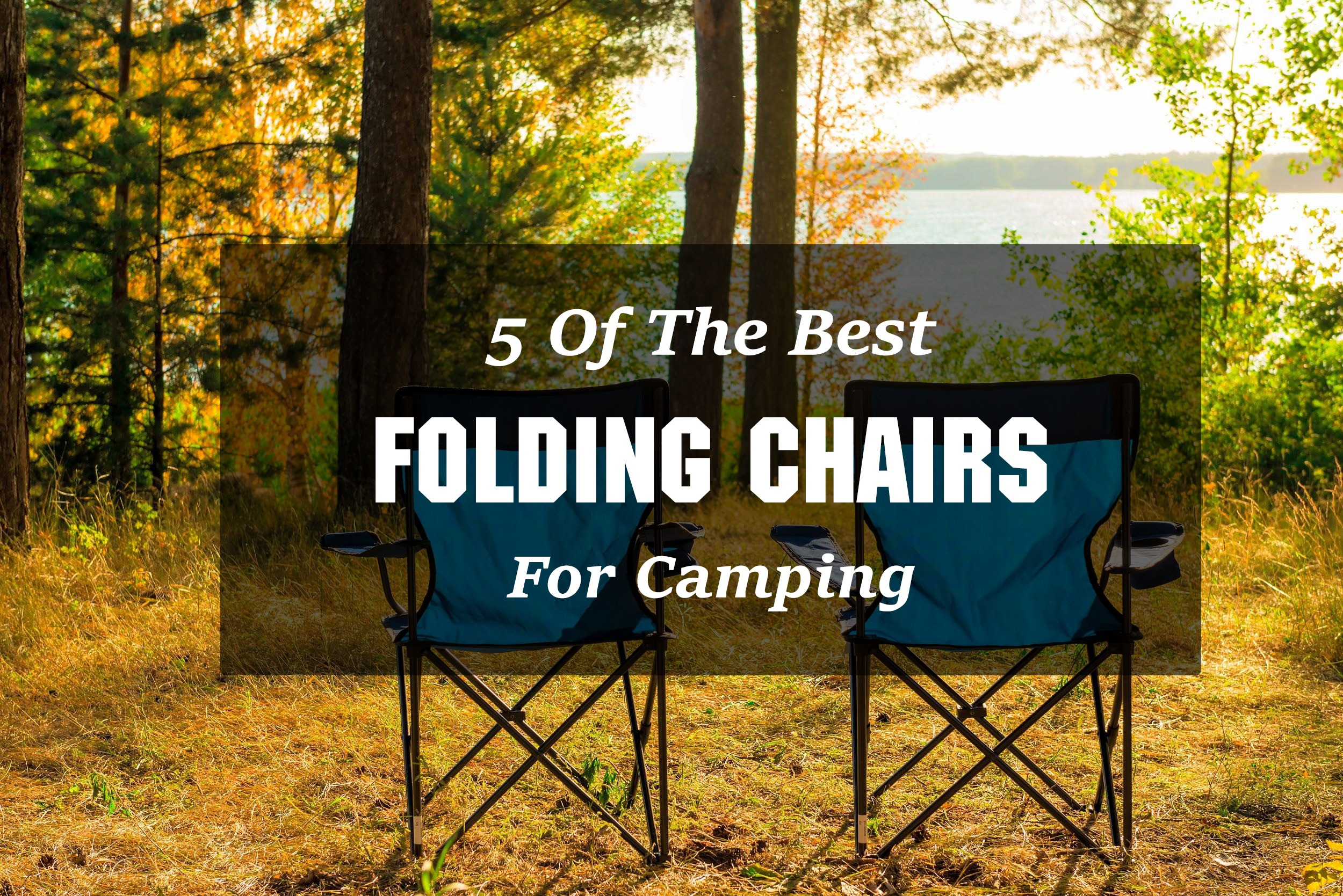 best folding chair ergonomic jumia 5 of the chairs for camping trips
