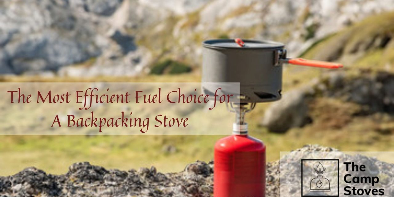 What is The Most Efficient Fuel Choice for A Backpacking Stove?