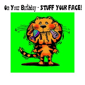 On your birthday STUFF your face - greeting card design of a fat cat with a mouth full of stuff