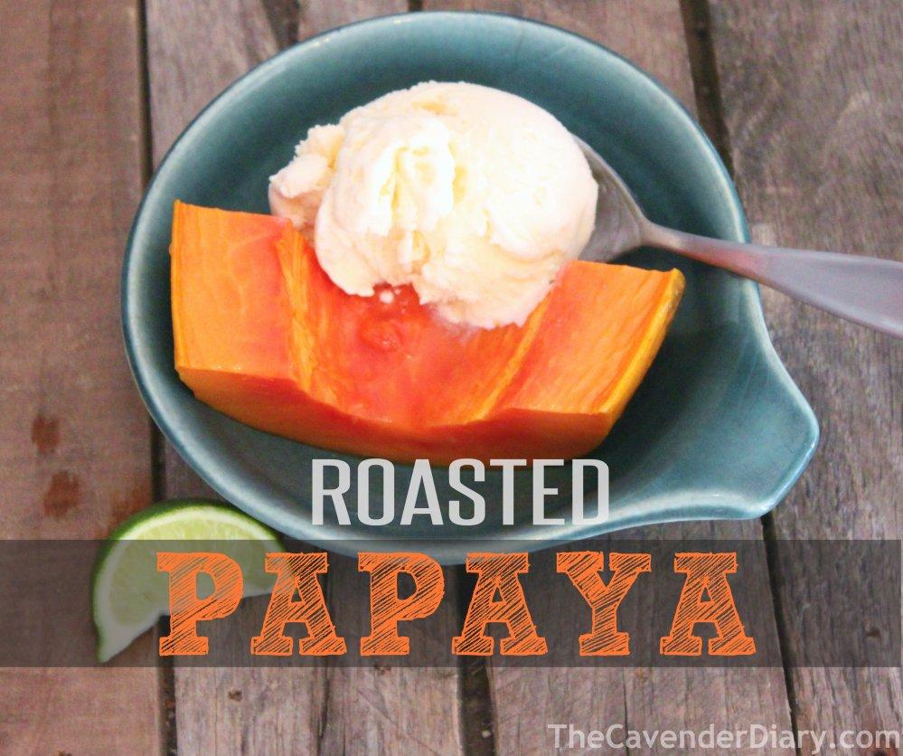 Oven Roasted Papaya Cavender Diary