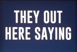 they-out-here-saying