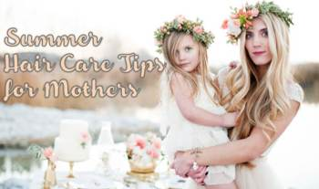 Busy mothers – How to take care of your hair in summer?