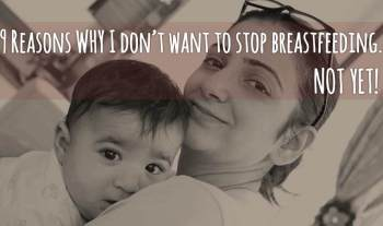 9 Wonderful Reasons Why I Don't Want To Stop Breastfeeding. Not Yet!