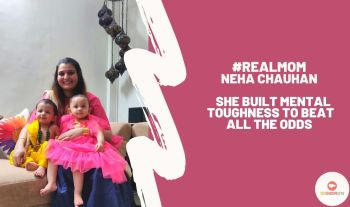 Meet Real Mom Neha Chauhan Built Mental Toughness To Beat All The Odds