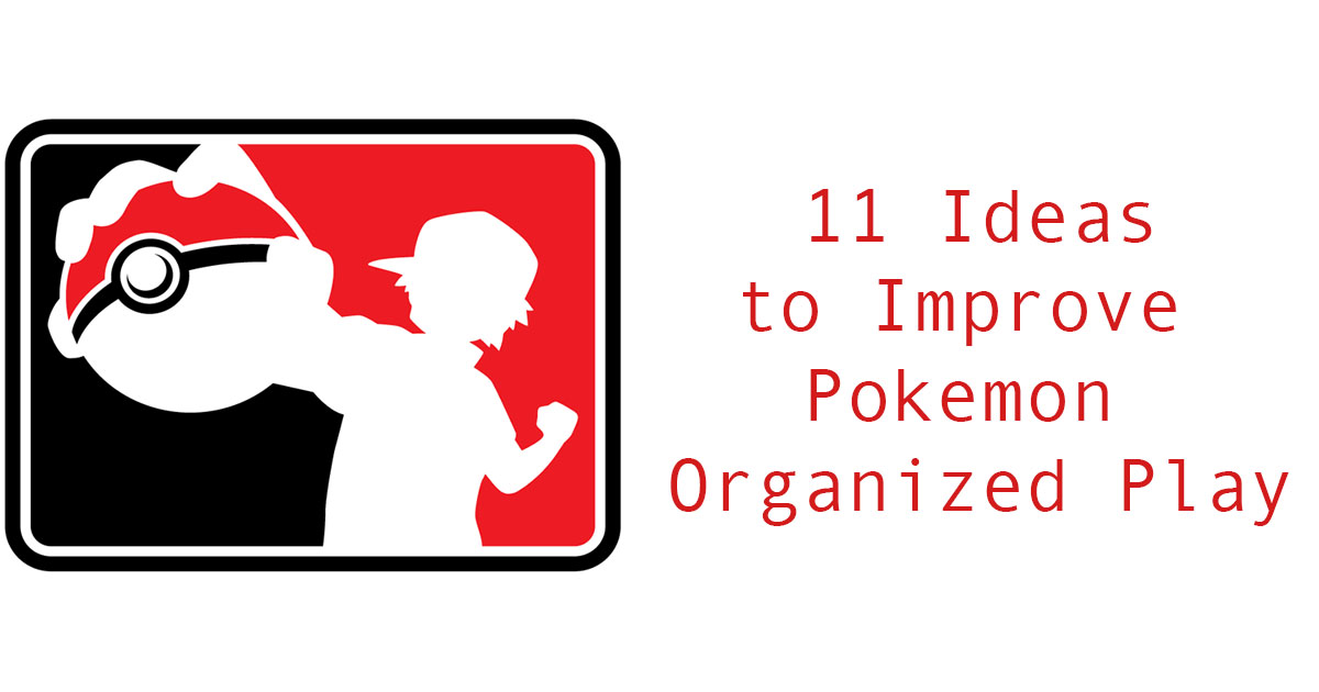 11 Ideas to Improve Pokemon Organized Play