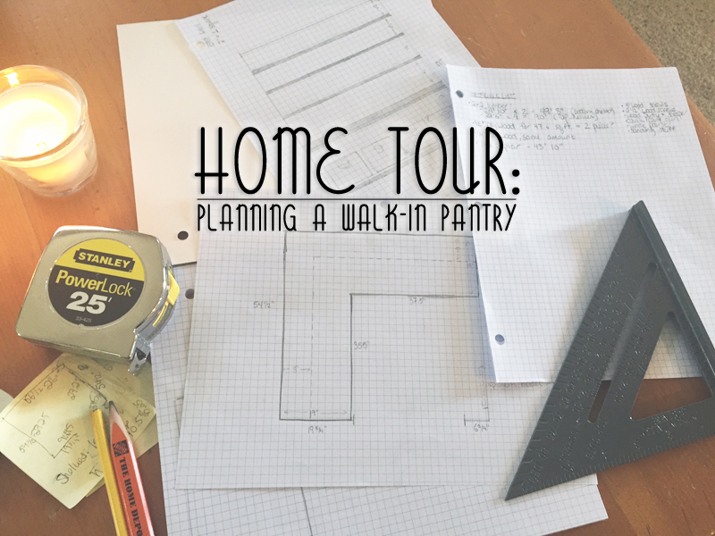Home Tour: Walk-In Pantry Planning | The Charming Detroiter