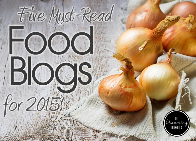 My Favorite Food Blogs of 2015 | The Charming Detroiter