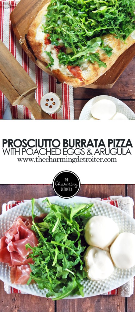 Prosciutto and Burrata Pizza: This delicious pizza features poached eggs atop a delicious bed of prosciutto, burrata cheese, and fresh arugula.