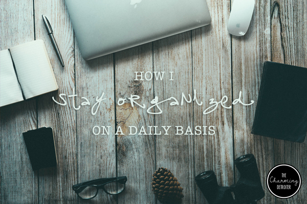How I Stay Organized on a Daily Basis | The Charming Detroiter