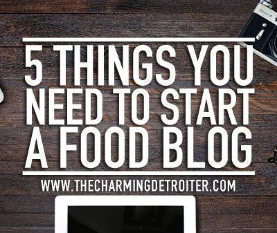 "5 Things You Need to Start a Food Blog: Check out my tips for starting your own food blog with these five main ""ingredients!"""