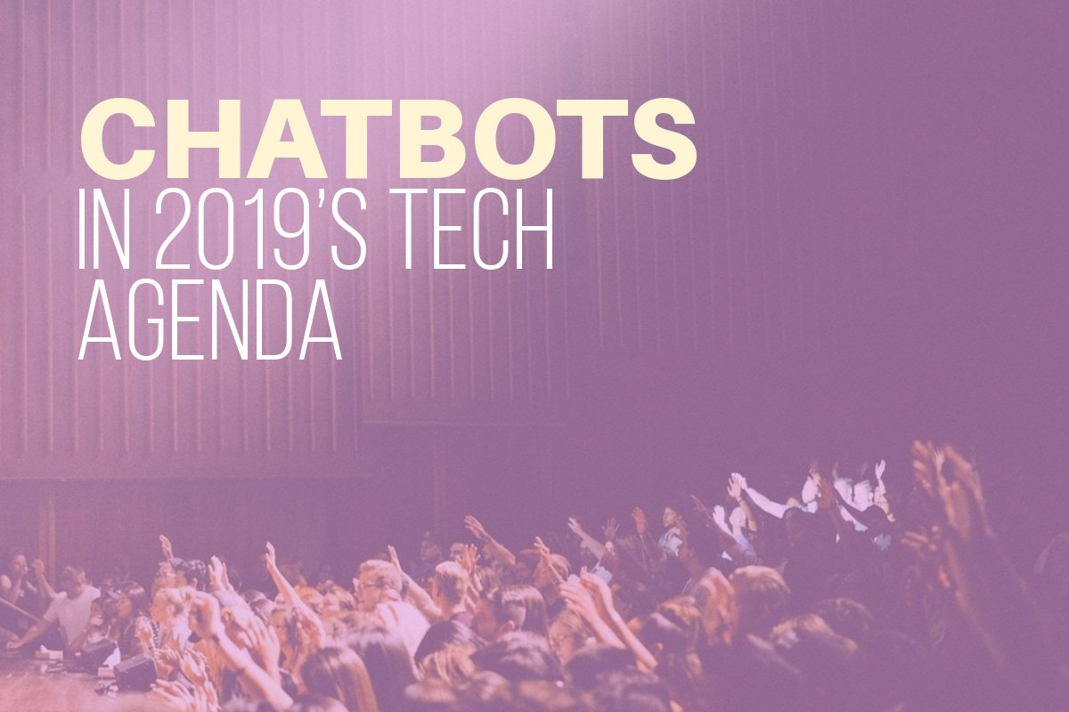The Chatbot and AI to dominate 2019's Tech Agenda