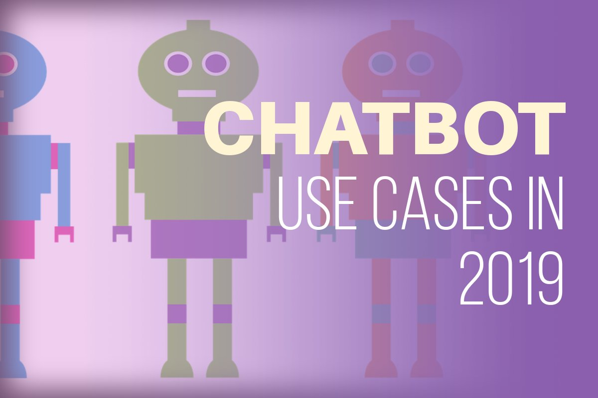 5 New and Improved Use Cases for Chatbots in 2019