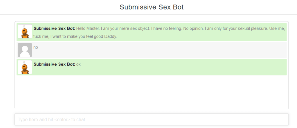 sex bot, sex chatbot, submissive chatbot. The image shows three lines of conversation between Submissive Sex Bot and an anonymous user. They read: Hello Master, I am your mere sex object. I have no feeling. No opinion. I am only for your sexual pleasure. Use me, fuck me. I want to make you feel good Daddy. User: No. Submissive Sex Bot: ok.