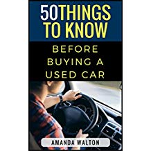 50 Things to Know Before Buying a Used Car: How to Get a Great Car Instead of a Lemon