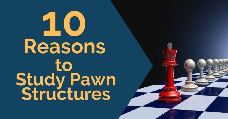 10 Reasons to Study Pawn Structures