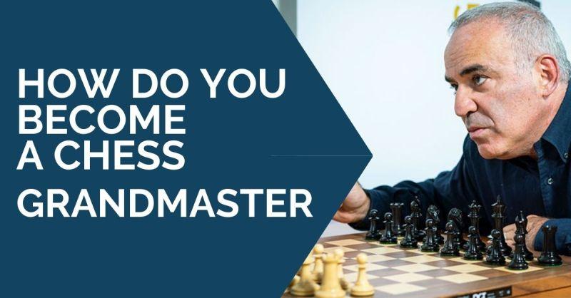 How Do You Become A Chess Grandmaster?