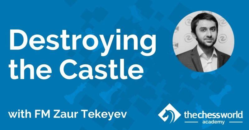 Destroying the Castle with FM Zaur Tekeyev [TCW Academy]