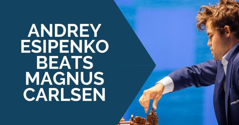 Andrey Esipenko Beats Magnus Carlsen: Game Analysis
