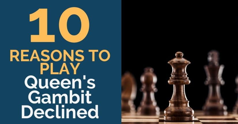 10 Reasons to Play the Queen's Gambit Declined