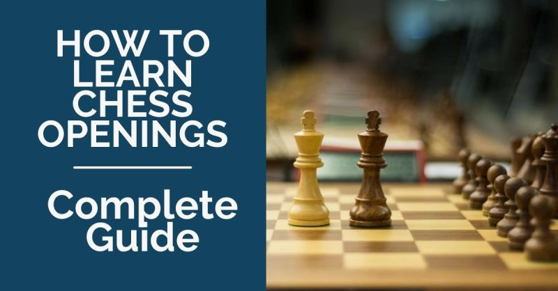 How to Learn Chess Openings: The Complete Guide