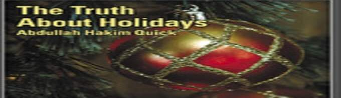 The Truth About Holidays - Abdullah Hakim Quick