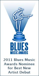 2011 Blues Music Awards Nominee for Best New Artist Debut