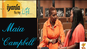 """""""Iyanla Fix My Life with Maia Campbell"""""""