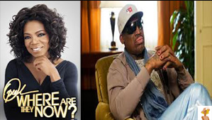 Oprah and Dennis Rodman on Where Are They Now