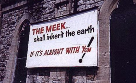 Church Sign Meek Shall inherit The Earth - if thats alright with you