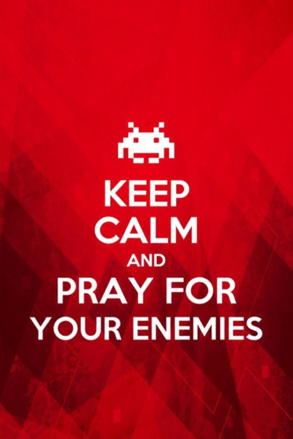 Keep Calm And Pray For Your Enemies