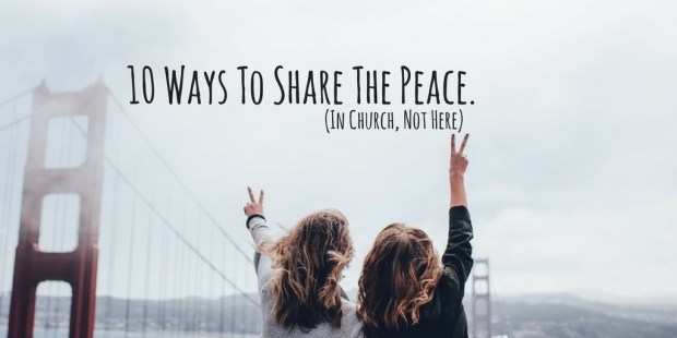 10 Ways To Share The Peace.