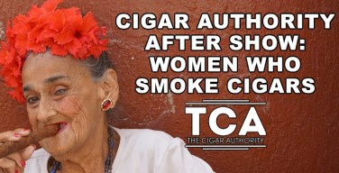 PODCast: The Cigar Authority After Show – Women Who Smoke Cigars