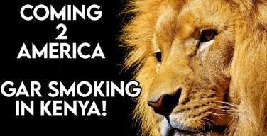 VODCast: Coming 2 America – Cigar Smoking In Kenya