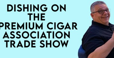 VODCast: Dishing on the Premium Cigar Association Trade Show