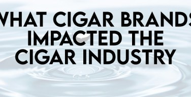 What Cigar Brands Most Impacted the Cigar Industry? – The After Show