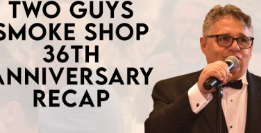 VODCast: Two Guys Smoke Shop 36th Anniversary Party Recap