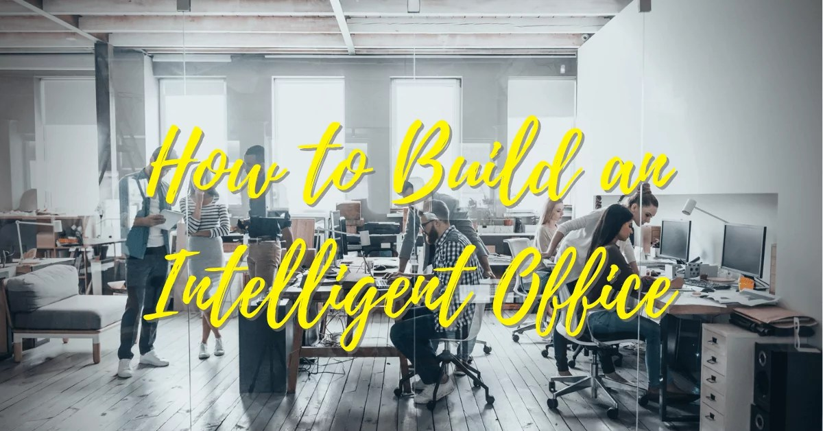 How to build an intelligent office