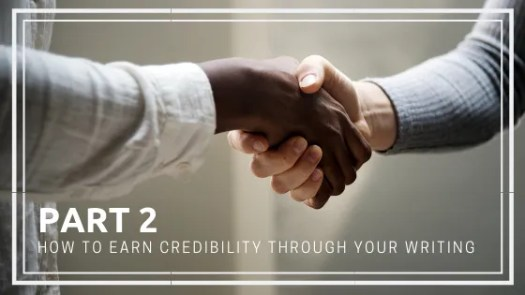 part 2 of how to earn credibility through your writing